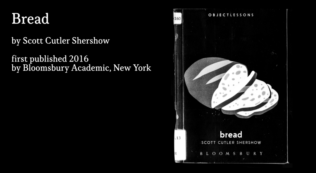 Bread by Scott Cutler Shershow, first published in 2016 by Bloomsbury Academic, New York