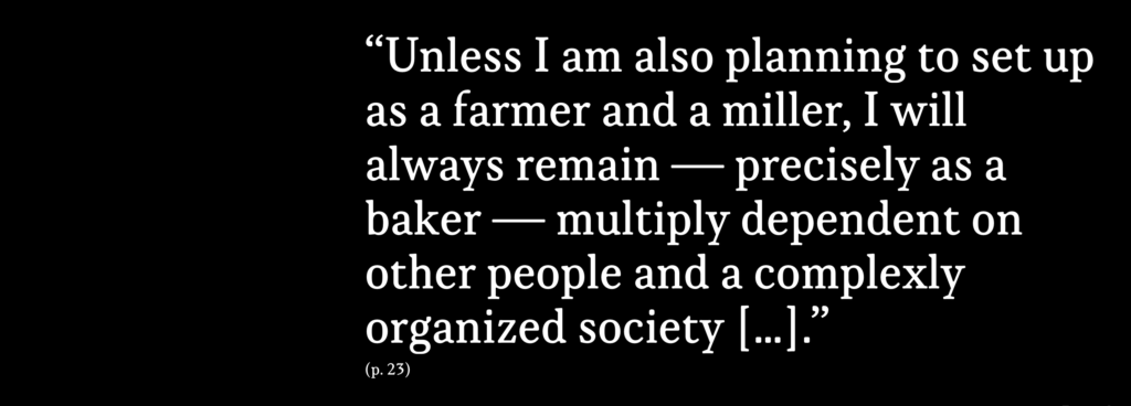 """""""Unless I am also planning to set up as a farmer and a miller, I will always remain — precisely as a baker — multiply dependent on other people and a complexly organized society […]."""""""